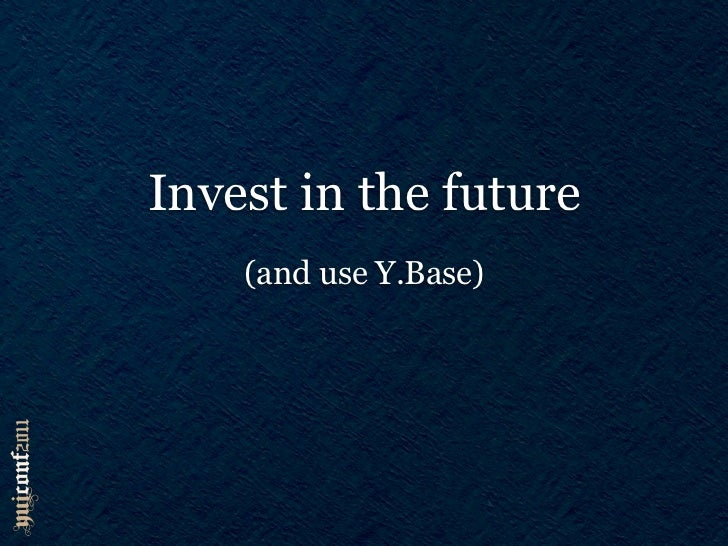 Invest in the future    (and use Y.Base)   (and join us in #yui)