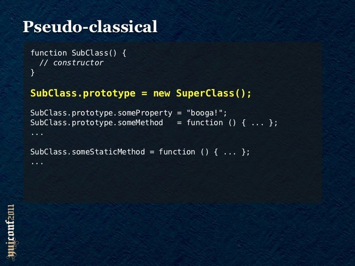 Pseudo-classicalY.extend = function (SubClass, SuperClass, proto, static)function SubClass() {  // constructor}SubClass.pr...