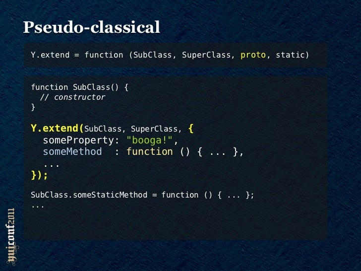 Pseudo-classicalY.extend = function (SubClass, SuperClass, proto, static)function SubClass() {  // constructor}Y.extend(Su...