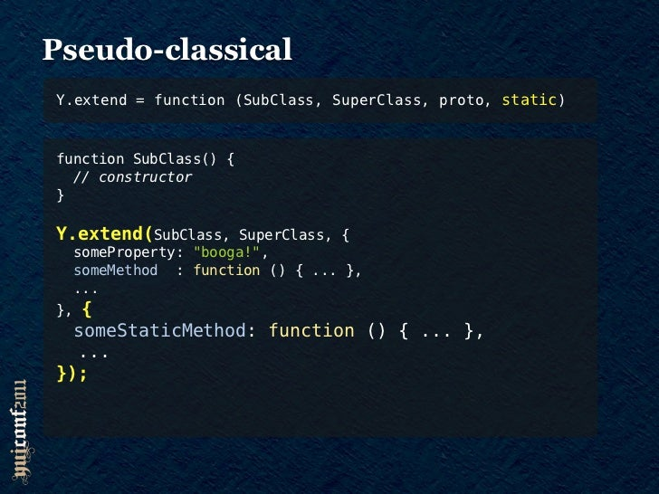Pseudo-classicalY.extend = function (SubClass, SuperClass, proto, static)Y.SubClass = Y.extend(  function() {     // const...