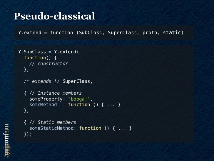 """Y.extend() PROs•   Creates a """"clean"""" subclass relationship•   no YUI class requirement•   Preserves instanceof•   SubClass..."""