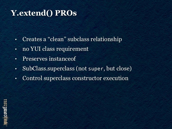 Y.extend() CONs•   No multiple inheritance•   Manual constructor chaining required•   Constructor chaining is awkward•   C...