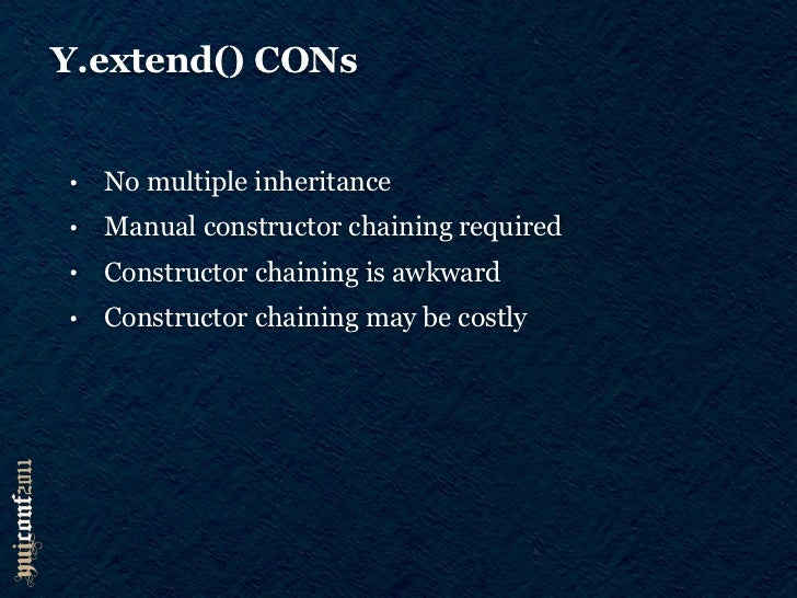 Y.extend() CONs•       No multiple inheritance•       Manual constructor chaining required•       Constructor chaining is ...
