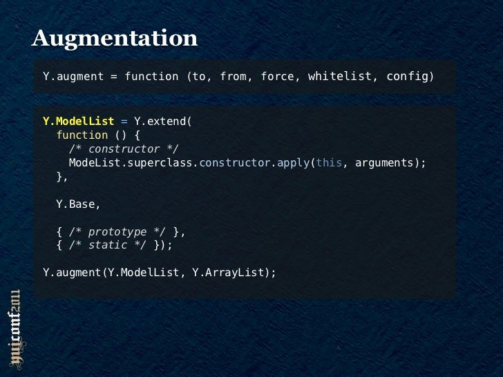AugmentationY.augment = function (to, from, force, whitelist, config)Y.ModelList = Y.extend(  function () {     /* constru...