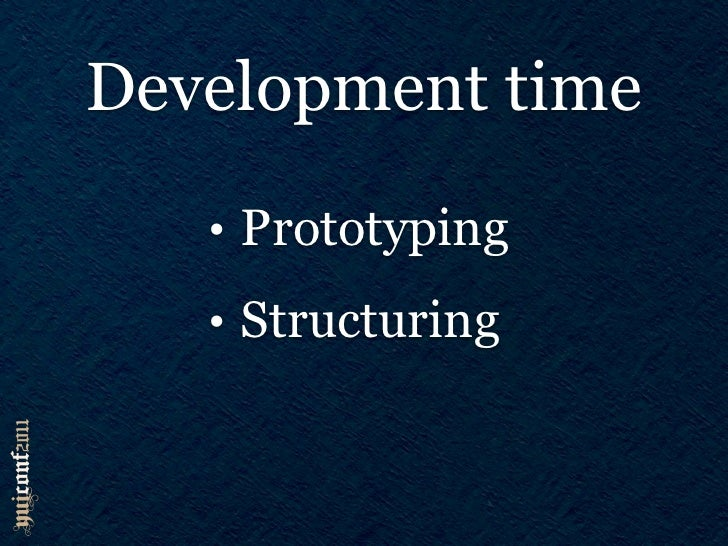 Development time   • Prototyping   • Structuring
