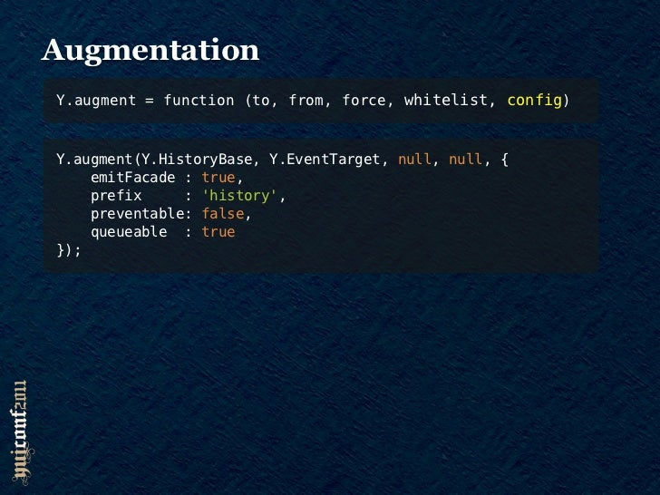 Y.augment() PROs•   Defers constructor overhead•   Can augment with multiple classes•   Supports class or instance augment...