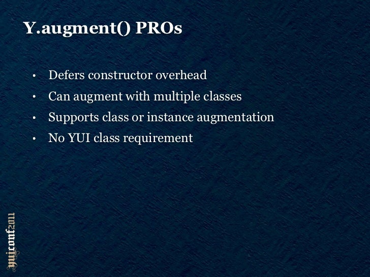 Y.augment() CONs•   First augmented method call is costly•   instanceof is false for augmenting classes•   Consumes more m...