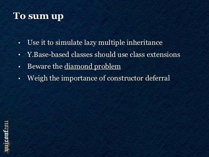 To sum up•     Use it to simulate lazy multiple inheritance•     Y.Base-based classes should use class extensions•     Bew...