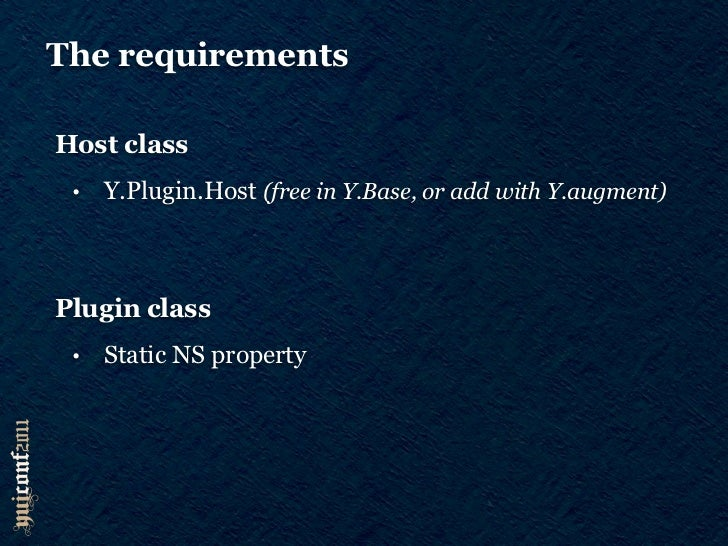 The requirementsHost class •   Y.Plugin.Host (free in Y.Base, or add with Y.augment)Plugin class •   Static NS property   ...