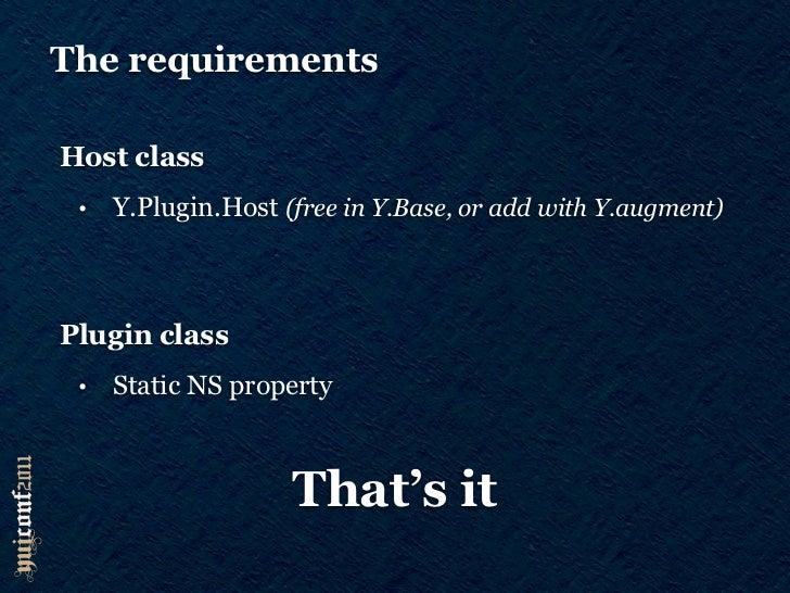 Plugins (instance) Y.Plugin.Host.prototype.plug = function (Plugin, config) {   ...   if (Plugin && Plugin.NS) {     confi...