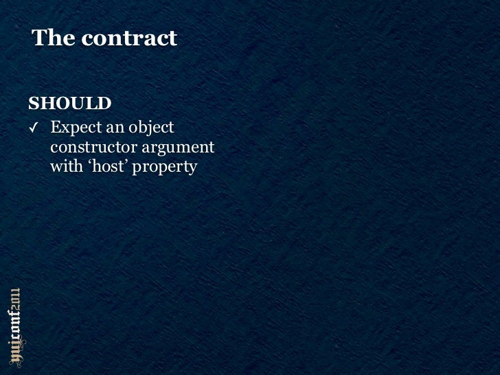 The contractSHOULD                   MAY✓ Expect an object       ✓ Provide namespaced API  constructor argument   ✓ Modify...