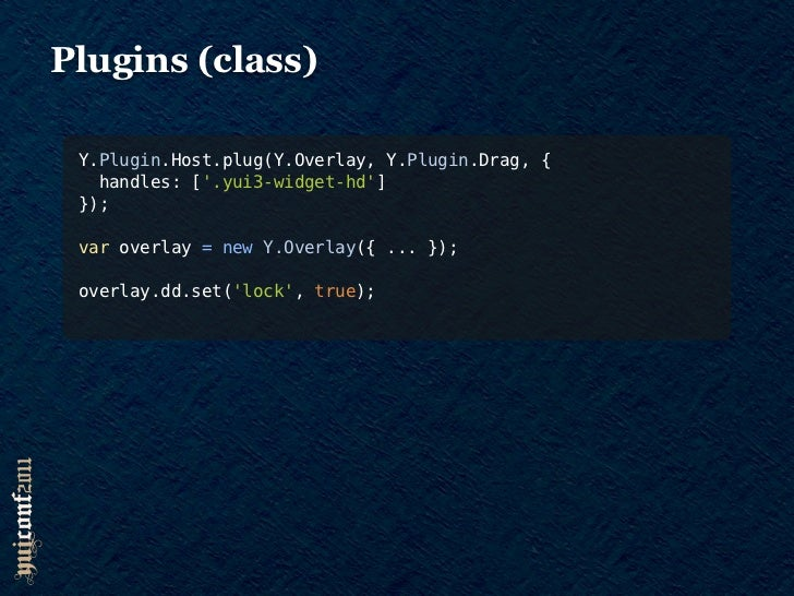 Plugin PROs•   Avoids method/property naming collisions•   Preserves host behavior when unplug()ed•   Plug classes or inst...