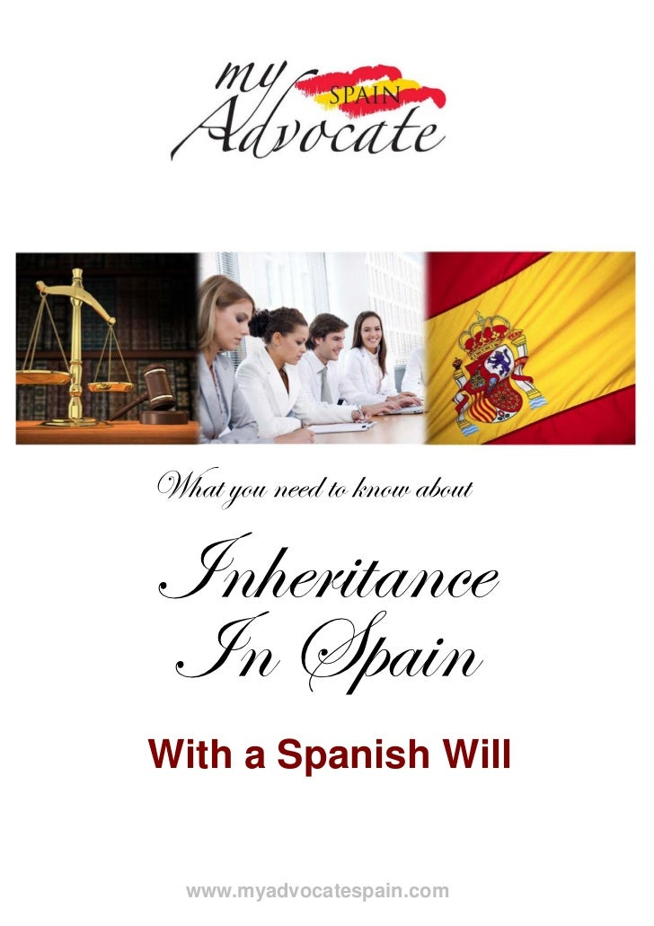 What you need to know aboutInheritanceIn SpainWith a Spanish Will  www.myadvocatespain.com
