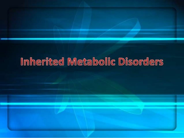 Inherited metabolic disorders refer to different types of medical conditions caused by genetic defects most commonly inher...