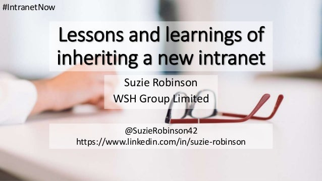 Lessons and learnings of inheriting a new intranet Suzie Robinson WSH Group Limited #IntranetNow @SuzieRobinson42 https://...