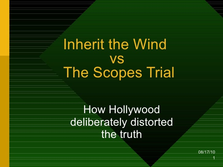 Inherit the Wind  vs  The Scopes Trial How Hollywood deliberately distorted the truth