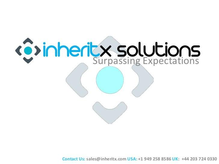 inheritx solutions      Surpassing Expectations   Contact Us: sales@inheritx.com USA: +1 949 258 8586 UK: +44 203 724 0330