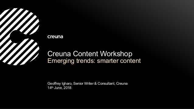 Creuna Content Workshop Emerging trends: smarter content Geoffrey Igharo, Senior Writer & Consultant, Creuna 14th June, 20...