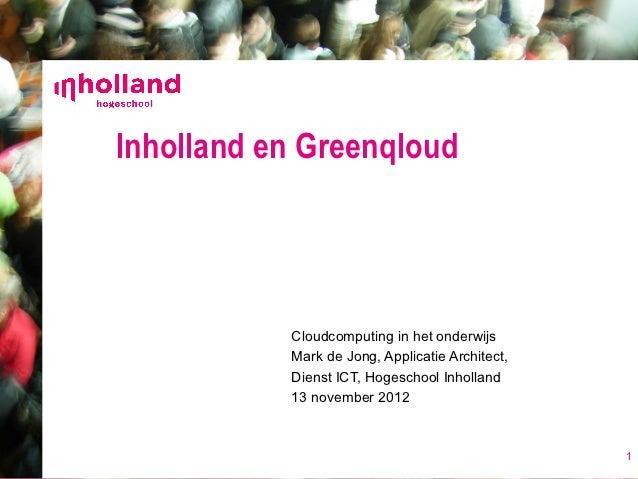 Inholland en Greenqloud           Cloudcomputing in het onderwijs           Mark de Jong, Applicatie Architect,           ...