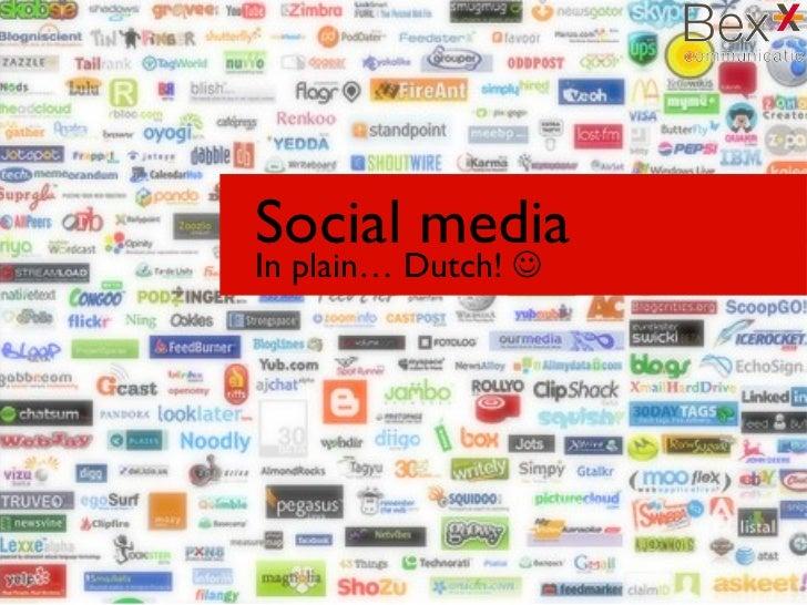 Social media <ul><li>In plain… Dutch!   </li></ul>