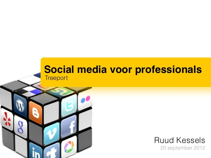 Social media voor professionalsTreeport                     Ruud Kessels                      20 september 2012