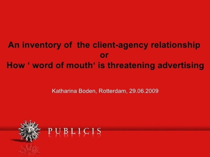 An inventory of  the client-agency relationship   or  How ' word of mouth' is threatening advertising Katharina Boden, Rot...