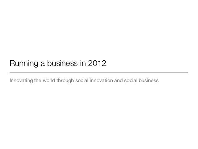 Running a business in 2012Innovating the world through social innovation and social business