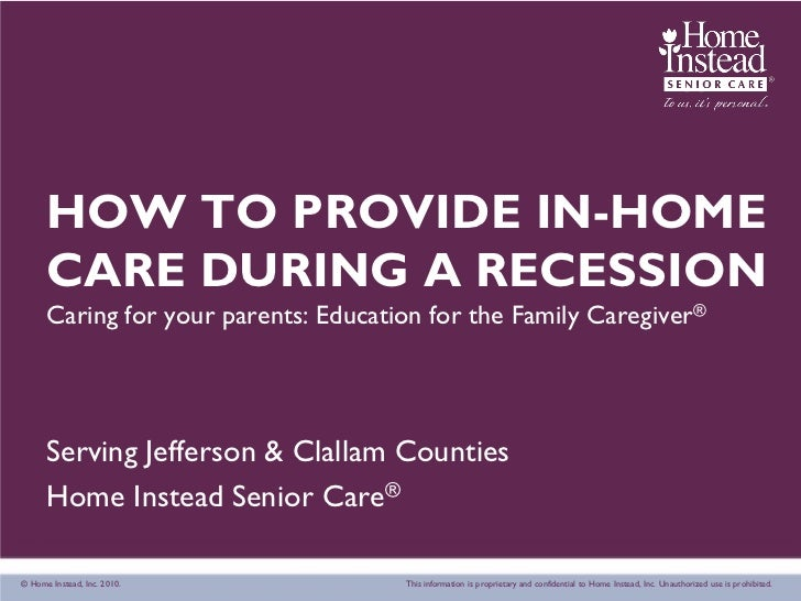 HOW TO PROVIDE IN-HOME      CARE DURING A RECESSION      Caring for your parents: Education for the Family Caregiver®     ...