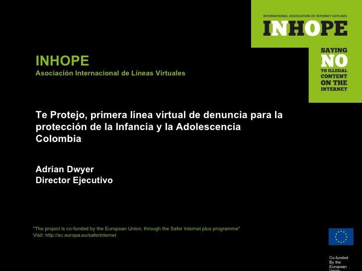 INHOPE Asociación Internacional de Líneas Virtuales Te Protejo, primera línea virtual de denuncia para la protección de la...