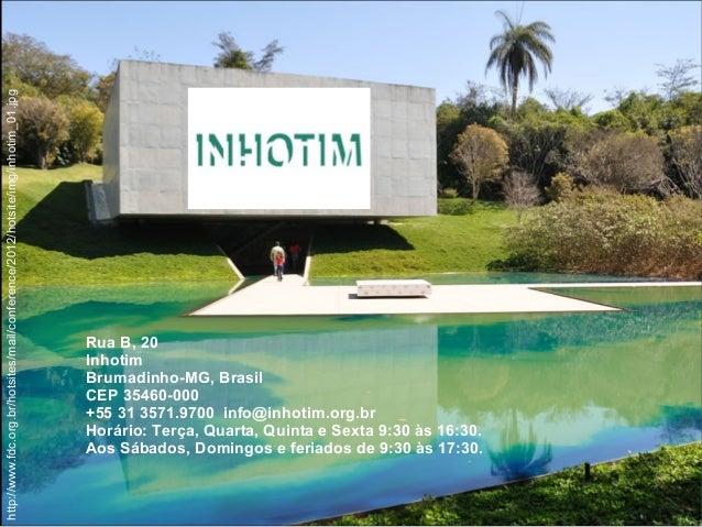 http://www.fdc.org.br/hotsites/mail/conference/2012/hotsite/img/inhotim_01.jpgRua B, 20InhotimBrumadinho-MG, BrasilCEP 354...