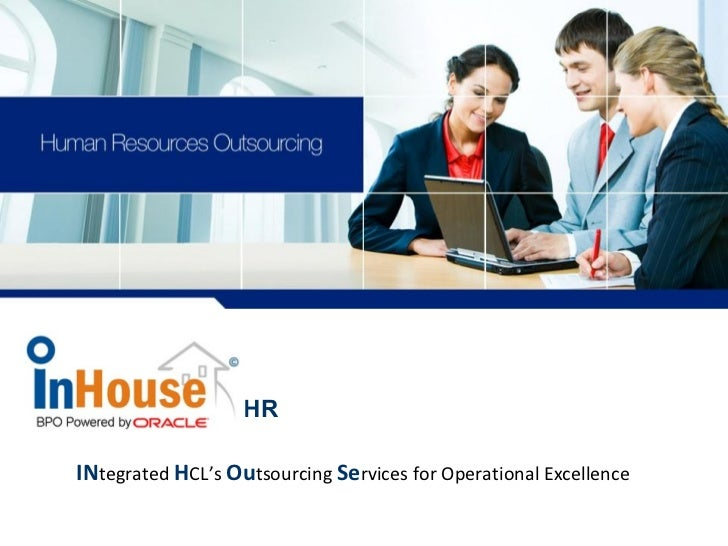 In-House ™  HR IN tegrated  H CL's  Ou tsourcing  Se rvices for Operational Excellence HR