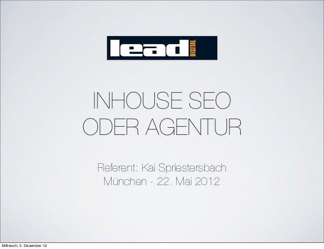 INHOUSE SEO                           ODER AGENTUR                            Referent: Kai Spriestersbach                ...
