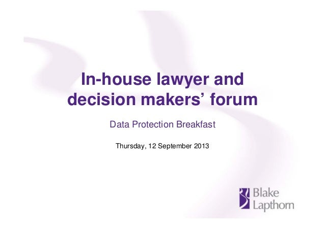 In-house lawyer and decision makers' forum Data Protection Breakfast Thursday, 12 September 2013