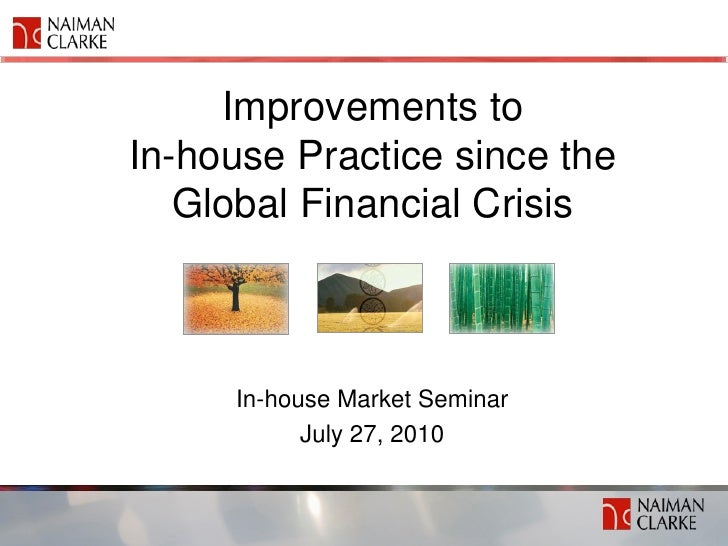 Improvements to In-house Practice since the    Global Financial Crisis         In-house Market Seminar            July 27,...