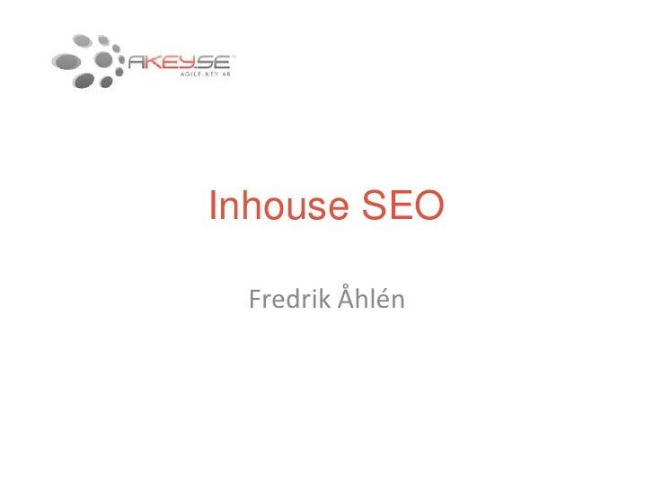 Inhouse SEO<br />Fredrik Åhlén<br />