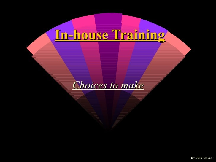 In-house Training Choices to make By Daniel Abuaf