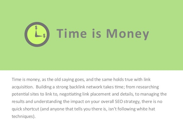 Time  is  Money   Time  is  money,  as  the  old  saying  goes,  and  the  same  holds  true...
