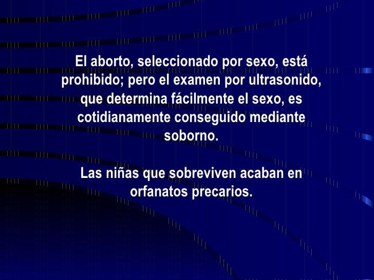 El aborto, seleccionado por sexo, está prohibido; pero el examen por ultrasonido, que determina fácilmente el sexo, es cot...