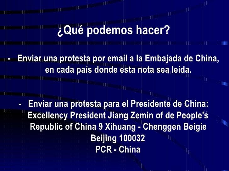 ¿Qué podemos hacer? -  Enviar una protesta por email a la Embajada de China, en cada país donde esta nota sea leída. - Env...