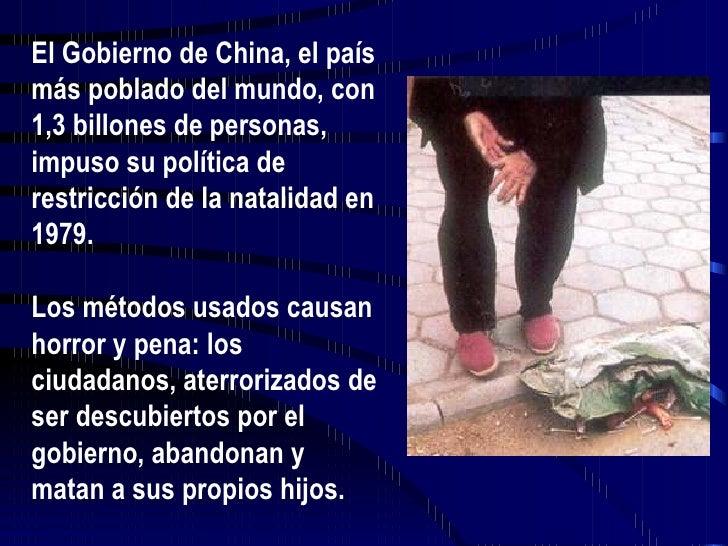 El Gobierno de China, el país más poblado del mundo, con 1,3 billones de personas, impuso su política de restricción de la...