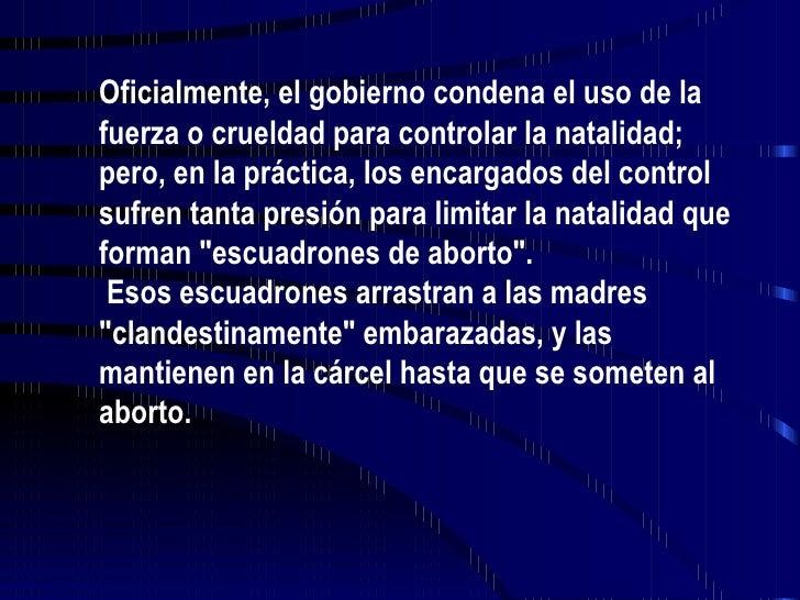 Oficialmente, el gobierno condena el uso de la fuerza o crueldad para controlar la natalidad; pero, en la práctica, los en...