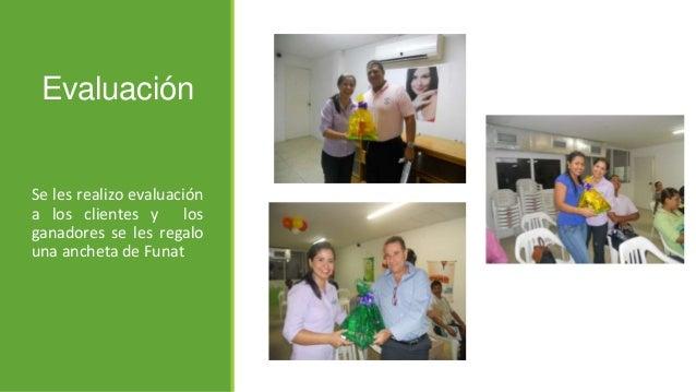 Evaluación Se les realizo evaluación a los clientes y los ganadores se les regalo una ancheta de Funat