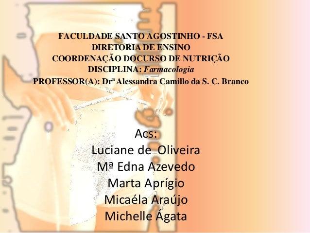 FACULDADE SANTO AGOSTINHO - FSA  DIRETORIA DE ENSINO  COORDENAÇÃO DOCURSO DE NUTRIÇÃO  DISCIPLINA: Farmacologia  PROFESSOR...