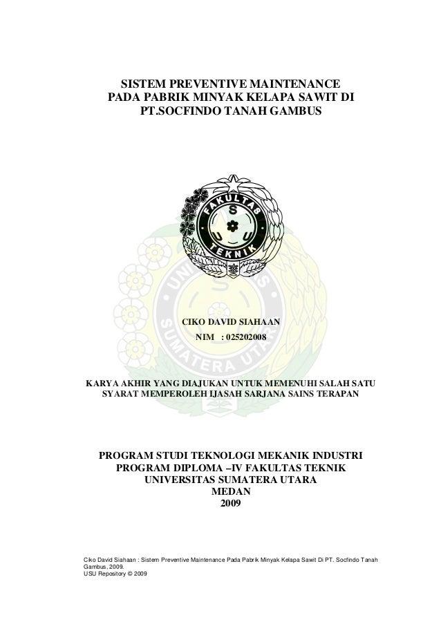 Ciko David Siahaan : Sistem Preventive Maintenance Pada Pabrik Minyak Kelapa Sawit Di PT. Socfindo TanahGambus, 2009.USU R...