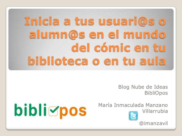 Inicia a tus usuari@s o alumn@s en el mundo         del cómic en tu biblioteca o en tu aula                   Blog Nube de...