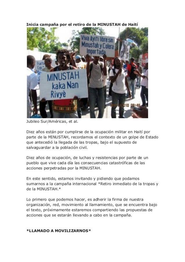 Inicia campaña por el retiro de la MINUSTAH de Haití Jubileo Sur/Américas, et al. Diez años están por cumplirse de la ocup...