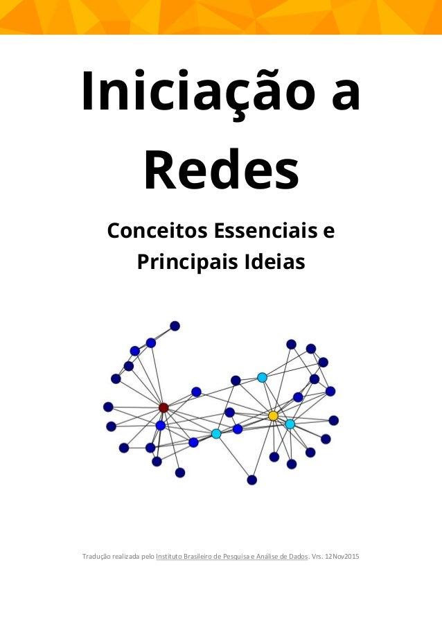 Iniciação a Redes Conceitos Essenciais e Principais Ideias Tradução realizada pelo Instituto Brasileiro de Pesquisa e Anál...