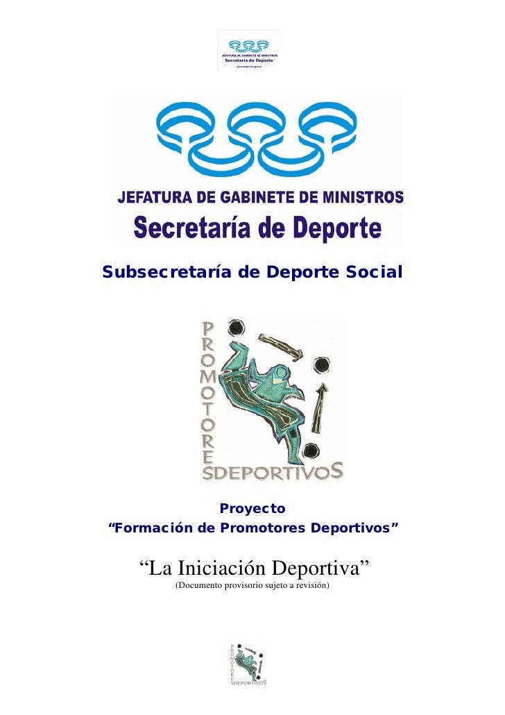 """Subsecretaría de Deporte Social              Proyecto""""Formación de Promotores Deportivos""""   """"La Iniciación Deportiva""""     ..."""