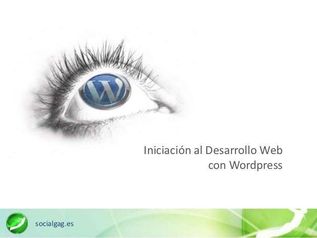 Iniciación al Desarrollo Web                             con Wordpresssocialgag.es