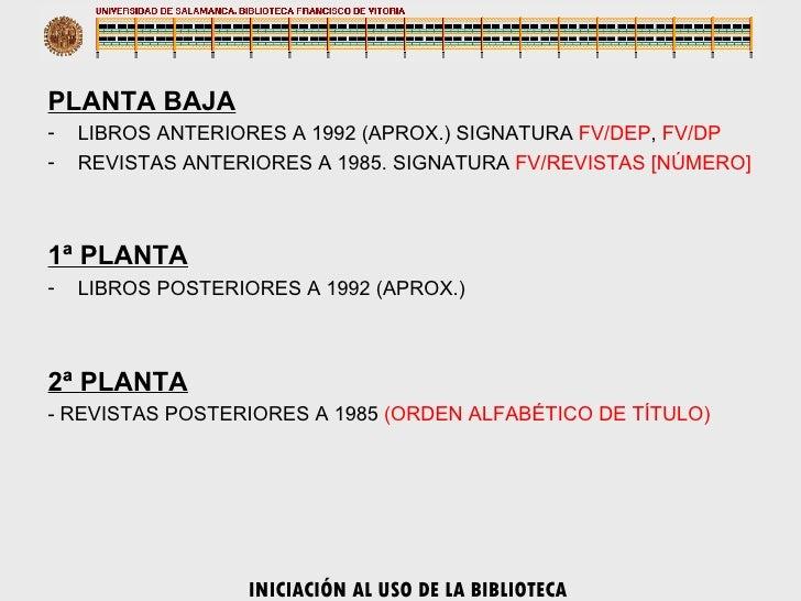 <ul><li>PLANTA BAJA </li></ul><ul><li>LIBROS ANTERIORES A 1992 (APROX.) SIGNATURA  FV/DEP ,  FV/DP </li></ul><ul><li>REVIS...